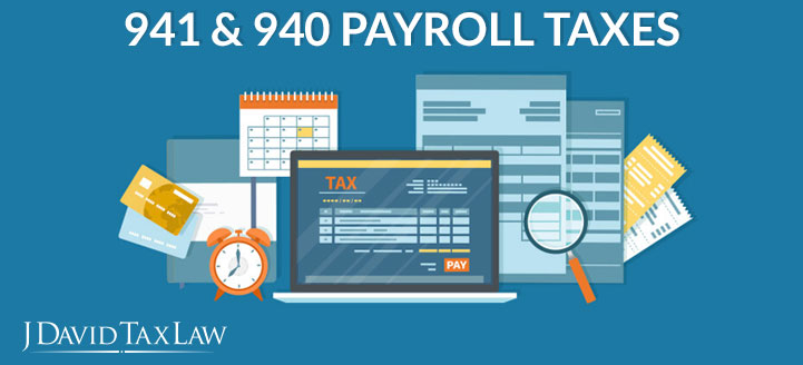 we can help with 941 and 940 payroll taxes j david tax law