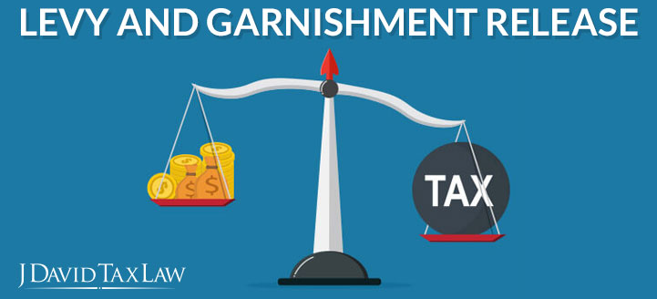 j david tax law can help with levy and wage garnishment release